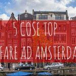 5 Cose Top da fare ad Amsterdam