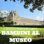5 motivi per andare al museo con i bambini