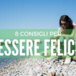 8 consigli sinceri per essere felici
