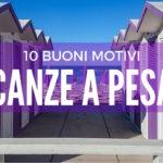 10 motivi per fare le vacanze a Pesaro
