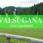 4 cose da fare in Valsugana