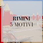 5 motivi per andare a Rimini