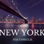 Musei a New York per famiglie