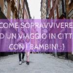 5 regole per sopravvivere ad un viaggio in città
