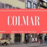 Colmar, mercatini di Natale e molto altro