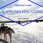 Lapponia finlandese, un viaggio a nord