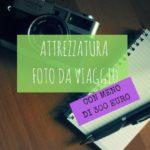 Meno di 300 Euro per le foto da viaggio
