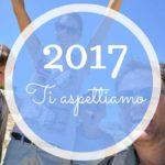 Anno 2017 ti aspettiamo a braccia aperte