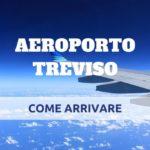 Aeroporto Treviso, come raggiungerlo in auto, treno e navetta