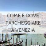 Parcheggiare a Venezia Mestre dove e risparmiando