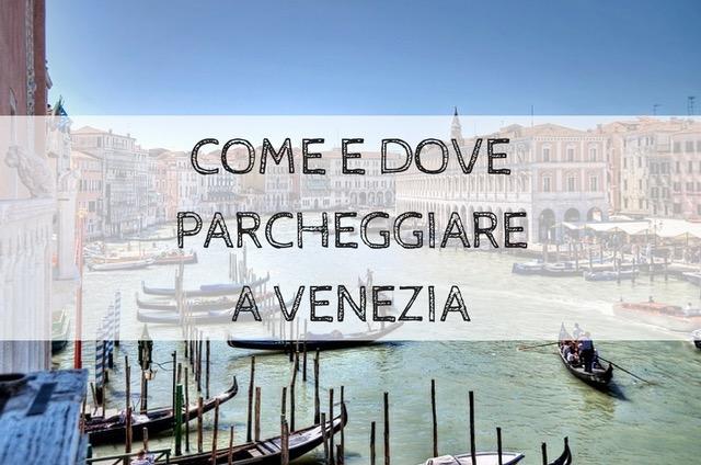 come e dove parcheggiare a venezia