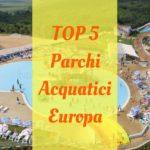 I 5 migliori parchi acquatici in Europa