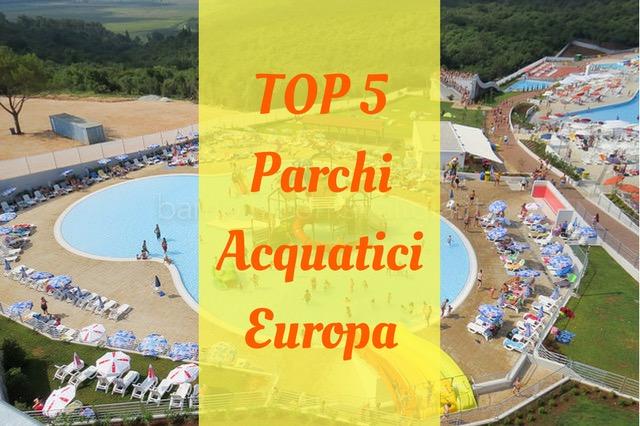 parchi acquatici europa top