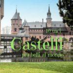 10 castelli tra i più belli del mondo