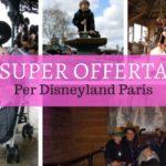 Offerta Disneyland Paris, parti subito!