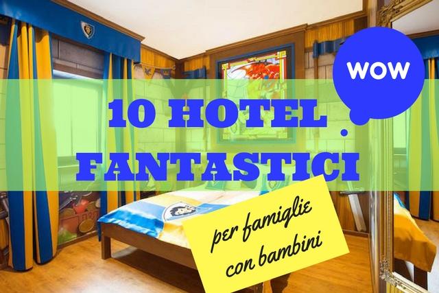 gli hotel fantastici di bambiniconlavaligia
