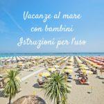 Vacanze al mare con i bambini: consigli su come organizzarle