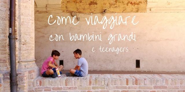 viaggi bambini grandi teenagers