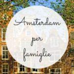 Amsterdam in famiglia, cosa vedere