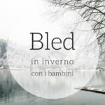 Bled in inverno con i bambini