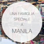 Viaggio a Manila con una famiglia e un progetto speciale
