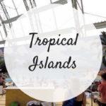 Tropical Islands: il più grande parco acquatico indoor al mondo