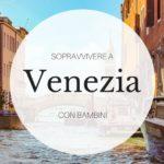 Sopravvivere a Venezia con i bambini
