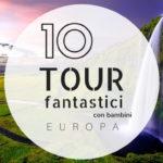10 fantastici tour con bambini 2018