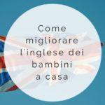 Imparare l'inglese con i bambini a casa: le risorse utili e quelle gratuite