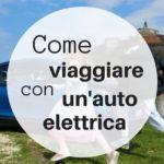 Come viaggiare con un'auto elettrica