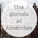 Una giornata ad Amsterdam