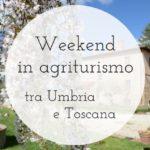 Weekend in agriturismo tra Umbria e Toscana