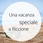 Cosa rende speciale una vacanza a Riccione