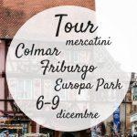 Tour a Colmar e Friburgo: mercatini di Natale ed Europa Park