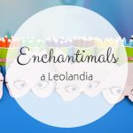Enchantimals a Leolandia: il nuovo mondo
