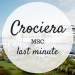 Una crociera Last Minute sulle navi MSC