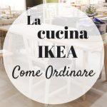 10 cose da sapere prima di ordinare una CUCINA IKEA