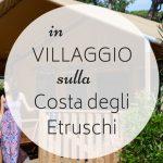 4 cose imperdibili in villaggio sulla Costa degli Etruschi