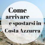 Come arrivare e spostarsi in Costa Azzurra