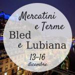 Mercatini e Terme a Lubiana e Bled