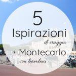 5 ispirazioni TOP per andare a Montecarlo con i bambini