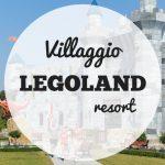 Resort Legoland, il villaggio LEGO in Germania