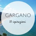 10 ispirazioni per andare in vacanza sul Gargano