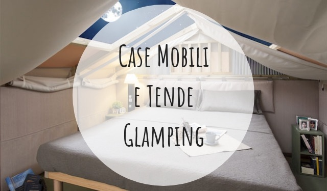 5 case mobili e tende glamping da preferire per le vacanze