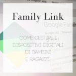 Family Link: come gestire tablet e smartphone di bambini e adolescenti