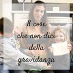 Le 8 cose che non dici della gravidanza