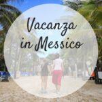 Vacanza in Messico con i bambini: relax e avventura tutto incluso