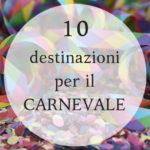10 destinazioni da non perdere per il Carnevale