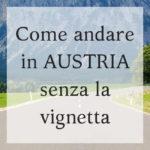 Come andare in Austria senza la Vignette per l'autostrada