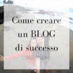 Come creare un BLOG di successo: il corso online
